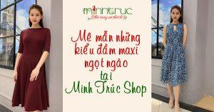Mê mẫn những kiểu đầm maxi ngọt ngào tại Minh Trúc Shop