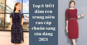 Top 8 MỐT đầm ren trung niên cao cấp chuẩn sang tôn dáng 2021