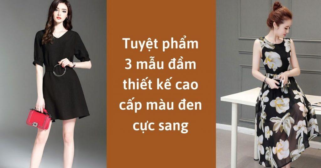 Tuyệt phẩm 3 mẫu đầm thiết kế cao cấp màu đen Cực Chất - Cực SANG